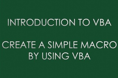 CREATE A SIMPLE MACRO BY USING VBA
