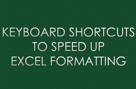 KEYBOARD SHORTCUTS TO SPEED UP EXCEL FORMATTING